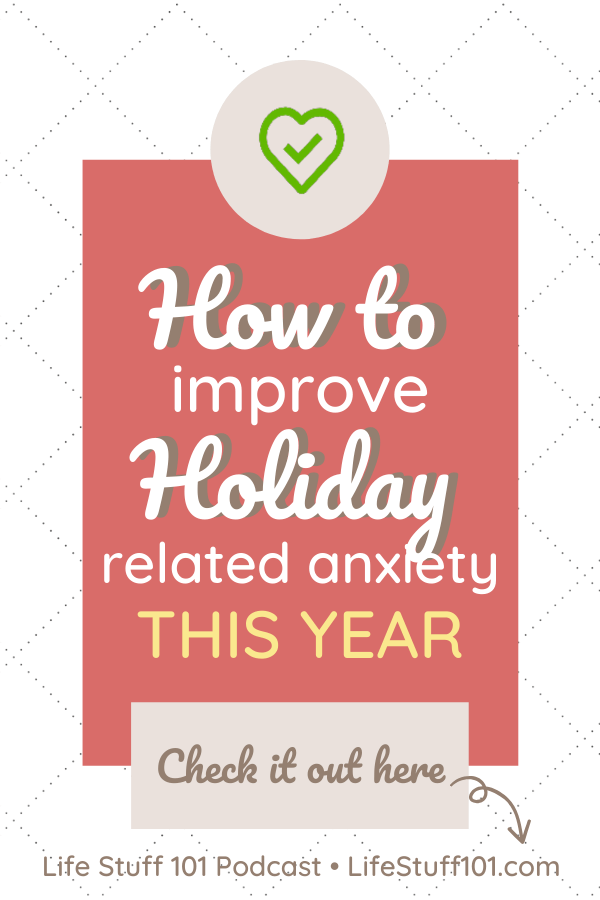 How to Improve Holiday Related Anxiety This Year a Discussion with Nina K. Moore on the Life Stuff 101 Podcast