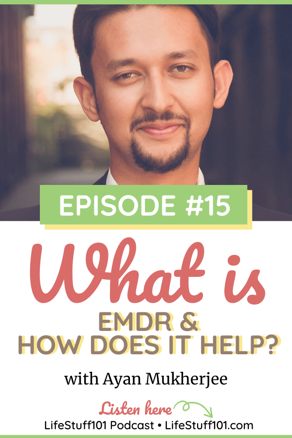 Image introducing Ayan Mukherjee guest on Life Stuff 101 Podcast discussing EMDR and how it can help.