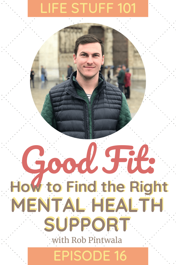 Image of Rob Pintwala who discusses How to find the right fit for mental health support in episode 16 of the Life Stuff 101 podcast.