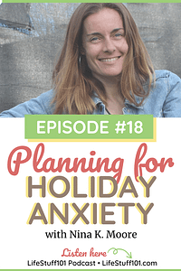 Life Stuff 101 Podcast with guest Nina Moore discussing Holiday Related Anxiety